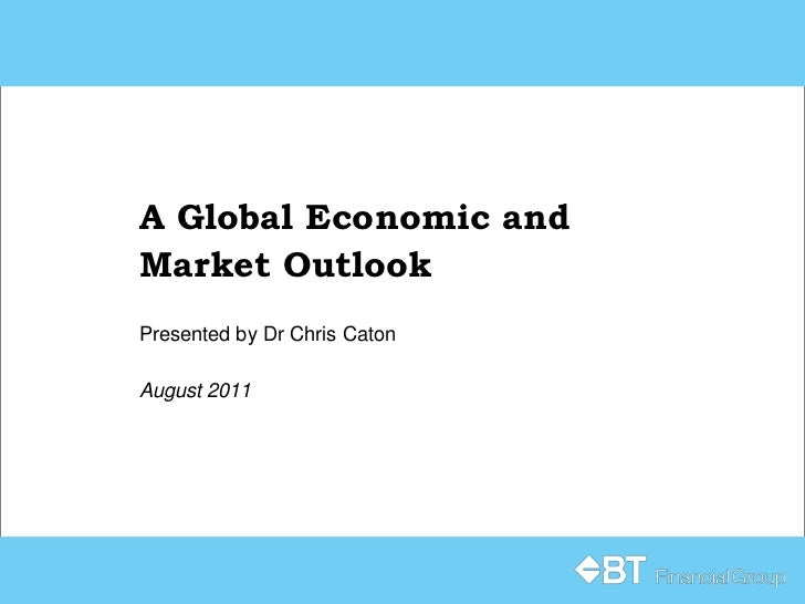 A Global Economic and Market Outlook<br />Presented by Dr Chris Caton<br />August 2011<br />