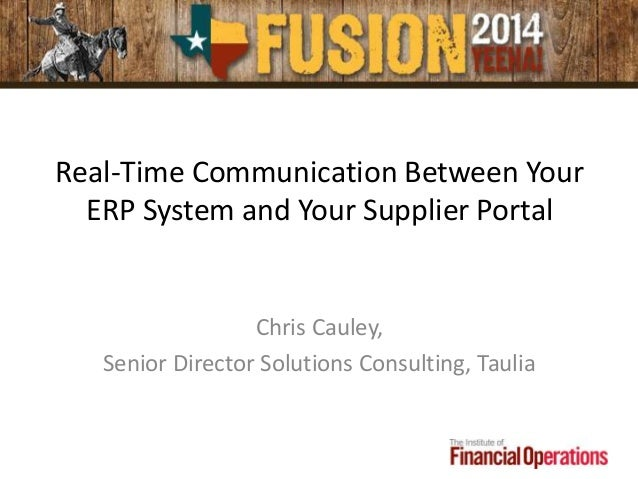 Real-Time Communication Between Your ERP System and Your Supplier Portal Chris Cauley, Senior Director Solutions Consultin...