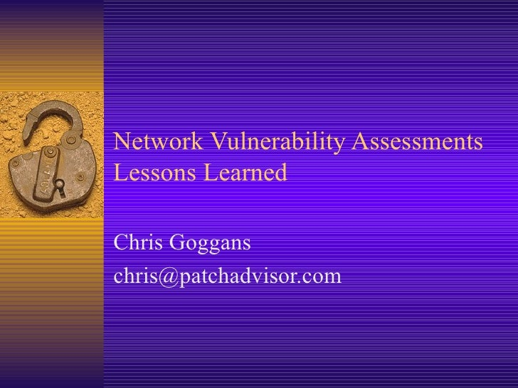 Network Vulnerability Assessments Lessons Learned Chris Goggans [email_address]