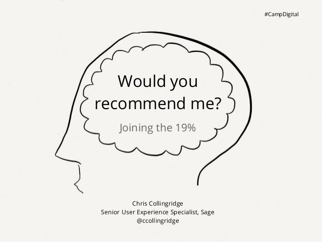 #CampDigital   Would yourecommend me?      Joining the 19%          Chris CollingridgeSenior User Experience Specialist, S...