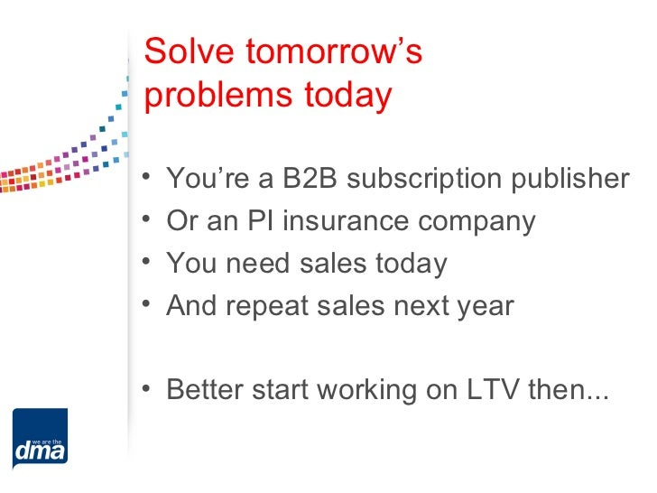 Solve tomorrow'sproblems today•   You're a B2B subscription publisher•   Or an PI insurance company•   You need sales toda...