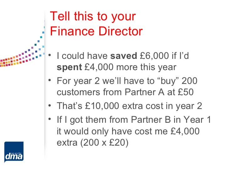 Tell this to yourFinance Director• I could have saved £6,000 if I'd  spent £4,000 more this year• For year 2 we'll have to...