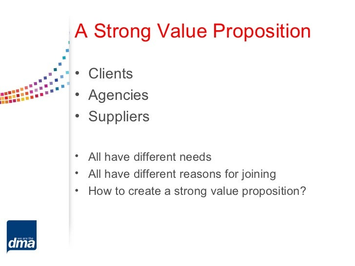 A Strong Value Proposition• Clients• Agencies• Suppliers• All have different needs• All have different reasons for joining...