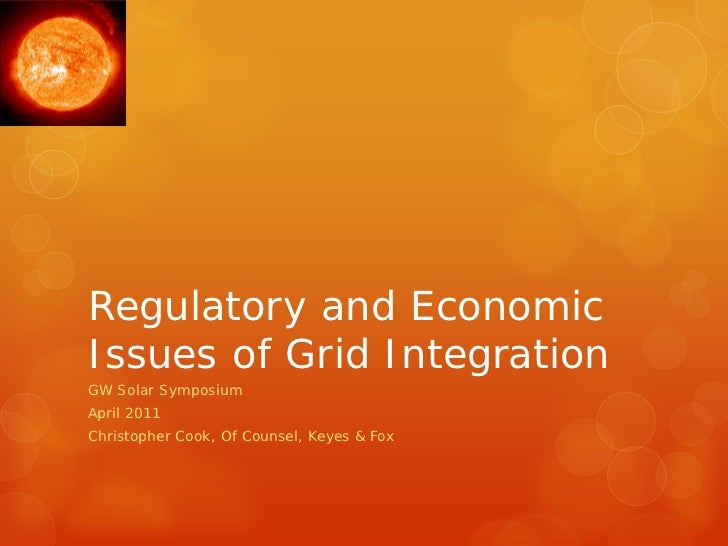 Regulatory and EconomicIssues of Grid IntegrationGW Solar SymposiumApril 2011Christopher Cook, Of Counsel, Keyes & Fox