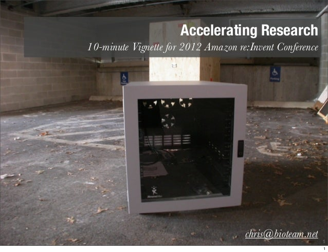 Accelerating Research10-minute Vignette for 2012 Amazon re:Invent Conference                                     chris@bio...
