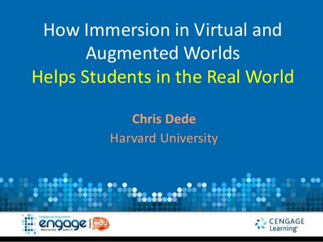 How Immersion in Virtual and       Augmented WorldsHelps Students in the Real World            Chris Dede         Harvard ...