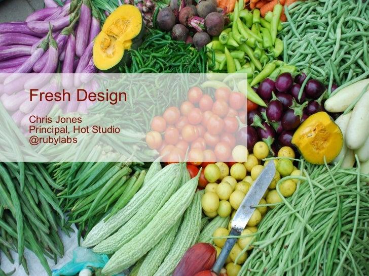 Fresh Design Chris Jones Principal, Hot Studio @rubylabs
