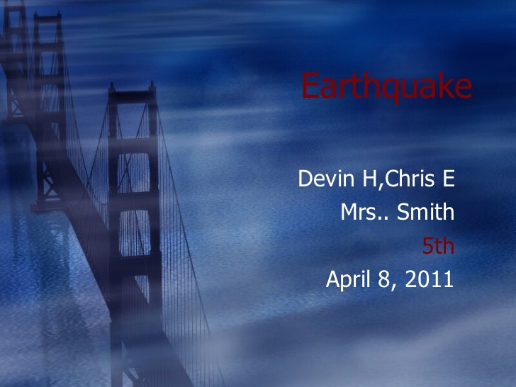 Earthquake Devin H,Chris E Mrs.. Smith 5th April 8, 2011