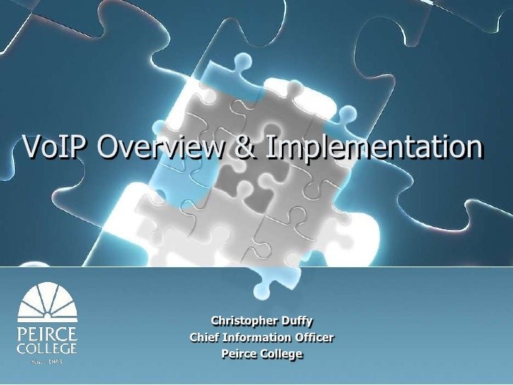 VoIP Overview & Implementation<br />Christopher Duffy<br />Chief Information Officer  <br />Peirce College<br />