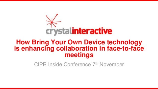 How Bring Your Own Device technologyis enhancing collaboration in face-to-face               meetings      CIPR Inside Con...