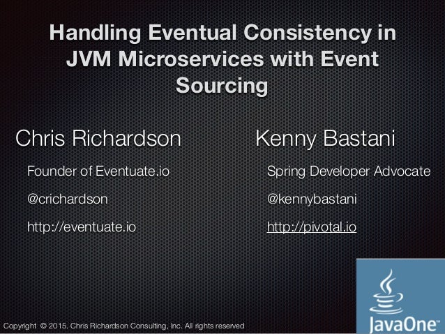@crichardson Handling Eventual Consistency in JVM Microservices with Event Sourcing Chris Richardson Founder of Eventuate....