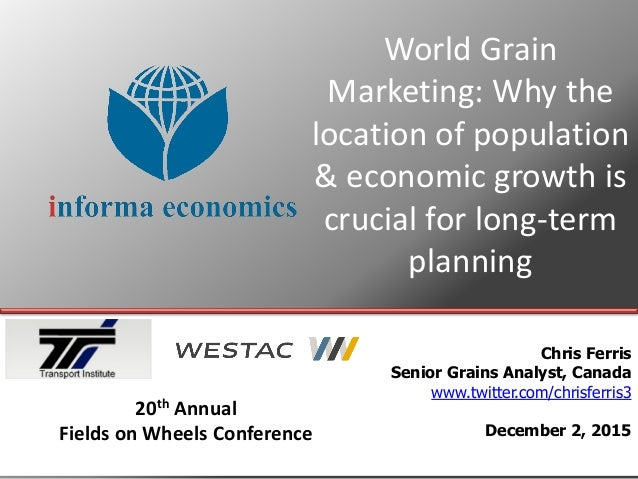 World Grain Marketing: Why the location of population & economic growth is crucial for long-term planning Chris Ferris Sen...