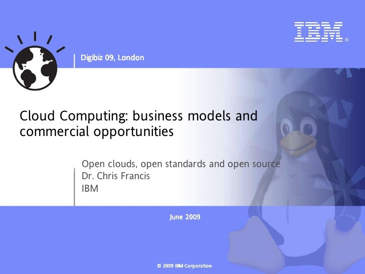 Digibiz 09, London     Cloud Computing: business models and commercial opportunities           Open clouds, open standards...