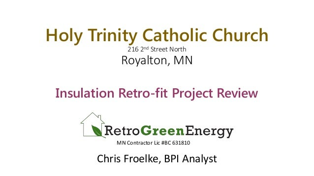 Holy Trinity Catholic Church 216 2nd Street North Royalton, MN Insulation Retro-fit Project Review Chris Froelke, BPI Anal...