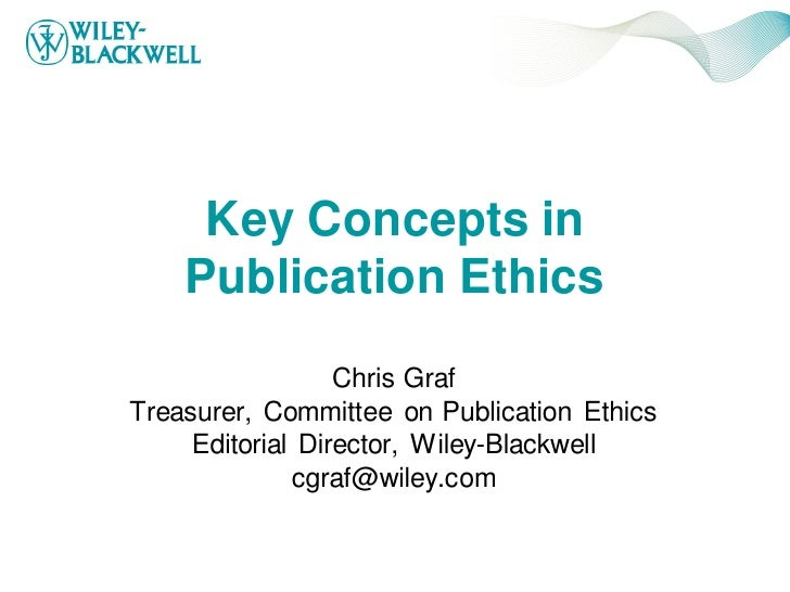 Key Concepts in    Publication Ethics                  Chris GrafTreasurer, Committee on Publication Ethics     Editorial ...