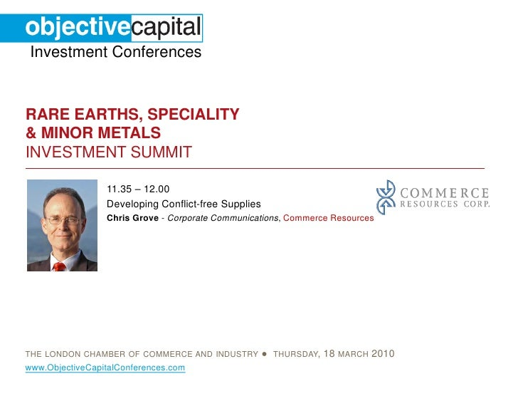 Investment Conferences   RARE EARTHS, SPECIALITY & MINOR METALS INVESTMENT SUMMIT                   11.35 – 12.00         ...