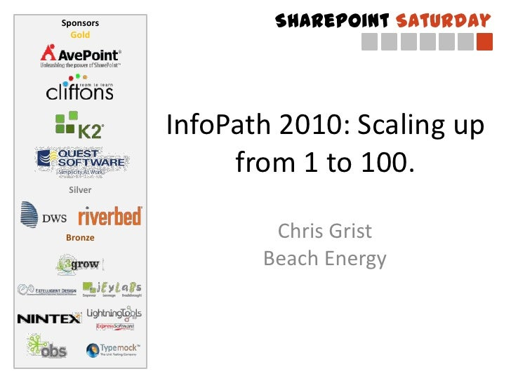 Sponsors           SharePoint Saturday  Gold           InfoPath 2010: Scaling up                from 1 to 100. SilverBronz...