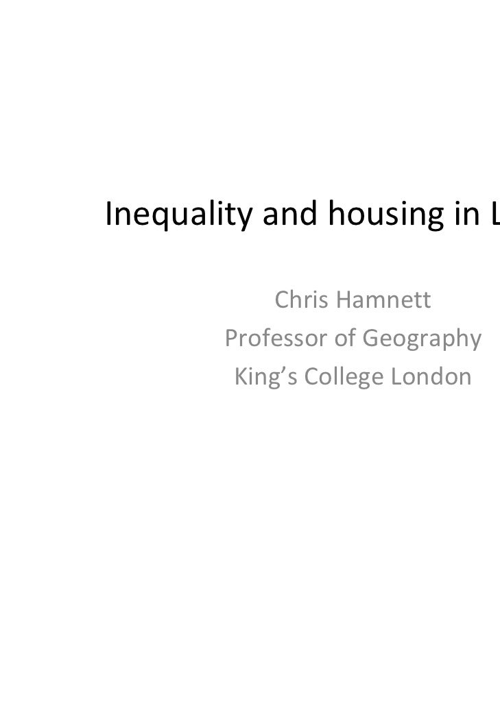 Inequality and housing in London            Chris Hamnett       Professor of Geography        King's College London
