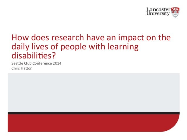 How  does  research  have  an  impact  on  the  daily  lives  of  people  with  learning  disabili7es?  Sea:le  Club  Conf...