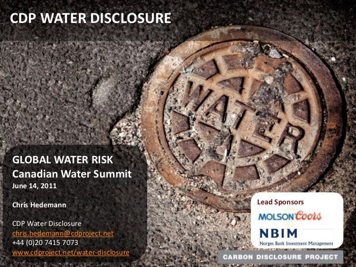 CDP WATER DISCLOSURE<br />GLOBAL WATER RISK<br />Canadian Water Summit<br />June 14, 2011<br />Chris Hedemann<br />CDP Wa...