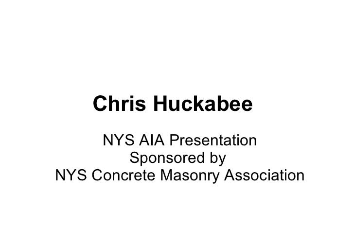 Chris Huckabee NYS AIA Presentation Sponsored by  NYS Concrete Masonry Association