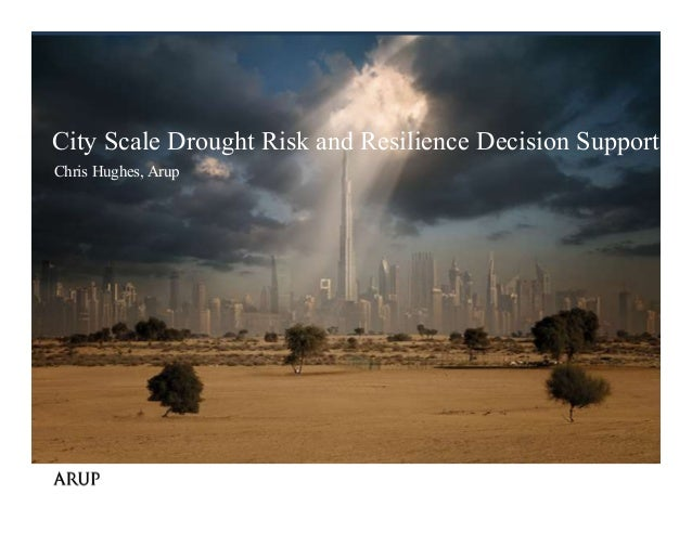 City Scale Drought Risk and Resilience Decision Support Chris Hughes, Arup