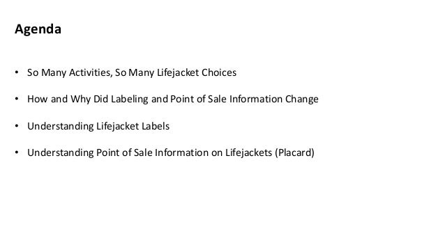 Agenda • So Many Activities, So Many Lifejacket Choices • How and Why Did Labeling and Point of Sale Information Change • ...
