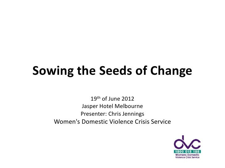 Sowing the Seeds of Change                19th of June 2012            Jasper Hotel Melbourne            Presenter: Chris ...