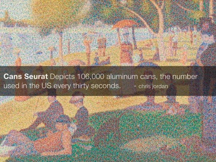 Cans Seurat Depicts 106,000 aluminum cans, the number used in the US every thirty seconds. - chris jordan