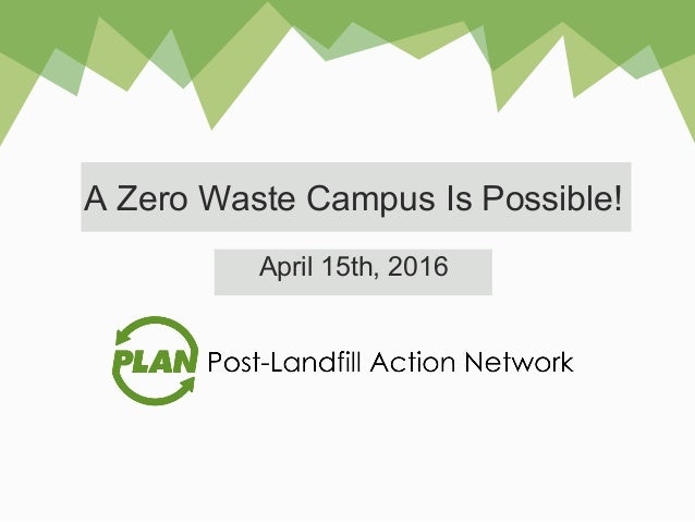 A Zero Waste Campus Is Possible! April 15th, 2016