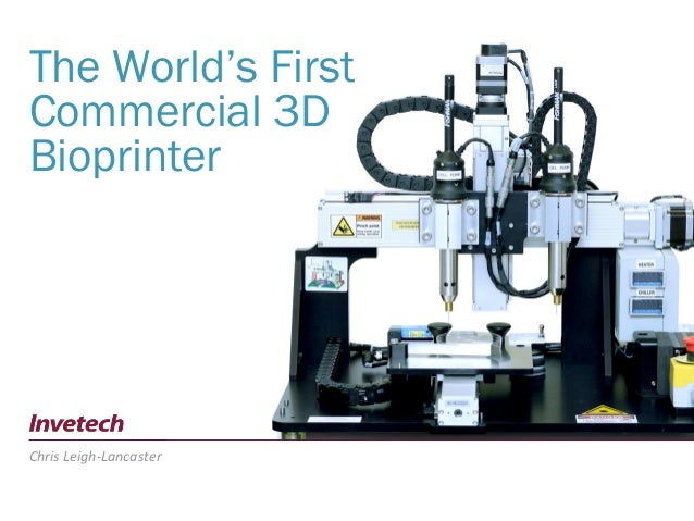 The World's First Commercial 3D Bioprinter Chris Leigh-Lancaster