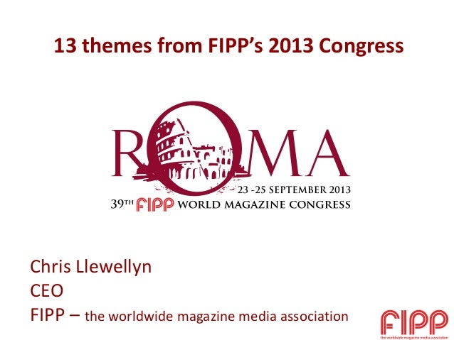 13 themes from FIPP's 2013 Congress Chris Llewellyn CEO FIPP – the worldwide magazine media association