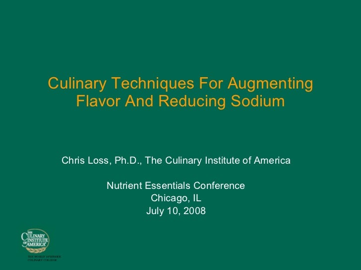Culinary Techniques For Augmenting Flavor And Reducing Sodium Chris Loss, Ph.D., The Culinary Institute of America Nutrien...