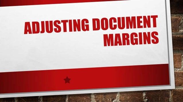 """FOLLOW THE FIRST 5 SLIDES OF """"ADJUSTING MARGINS"""""""