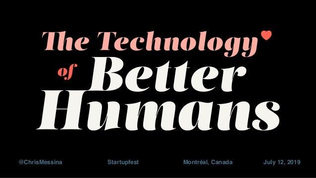 July 12, 2019@ChrisMessina Startupfest The Technology of Better Humans Montréal, Canada