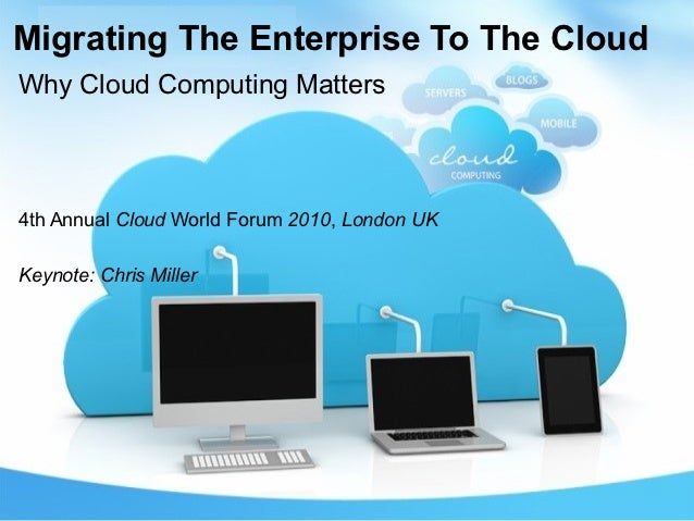 Migrating The Enterprise To The CloudWhy Cloud Computing Matters4th Annual Cloud World Forum 2010, London UKKeynote: Chris...