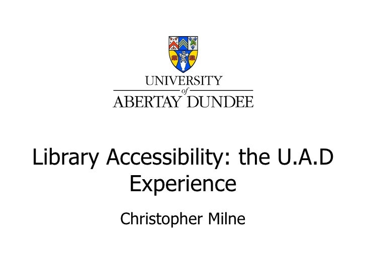 Library Accessibility: the U.A.D Experience Christopher Milne