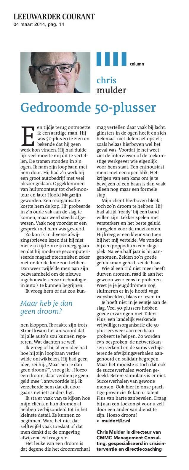 04 maart 2014, pag. 14  column  chris mulder  Gedroomde 50-plusser  E  en tijdje terug ontmoette ik een aardige man. Hij w...