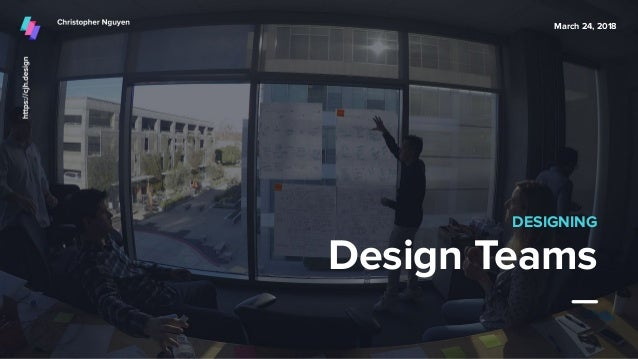 Design Teams DESIGNING March 24, 2018