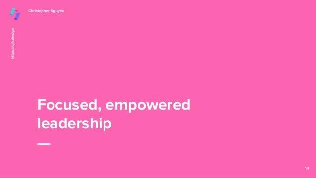 Focused, empowered leadership 14