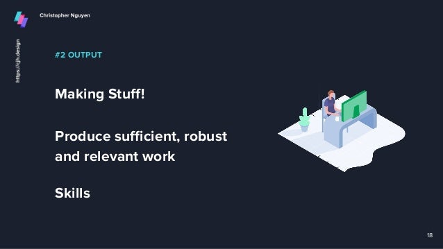 #2 OUTPUT Making Stuff! Produce sufficient, robust and relevant work Skills 18