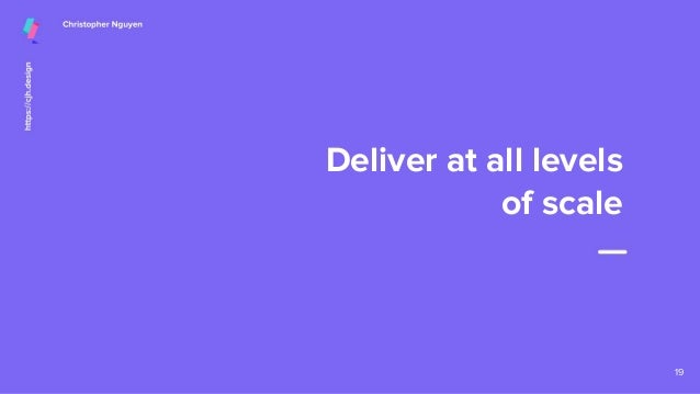 Deliver at all levels of scale 19
