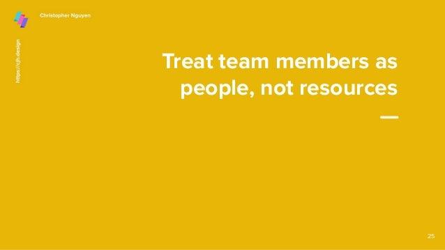 Treat team members as people, not resources 25