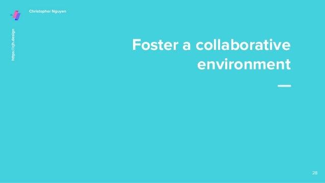 Foster a collaborative environment 28