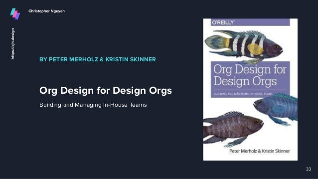 BY PETER MERHOLZ & KRISTIN SKINNER Org Design for Design Orgs 33 Building and Managing In-House Teams