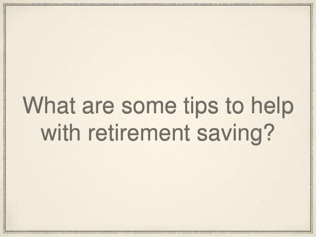 What are some tips to help  with retirement saving?