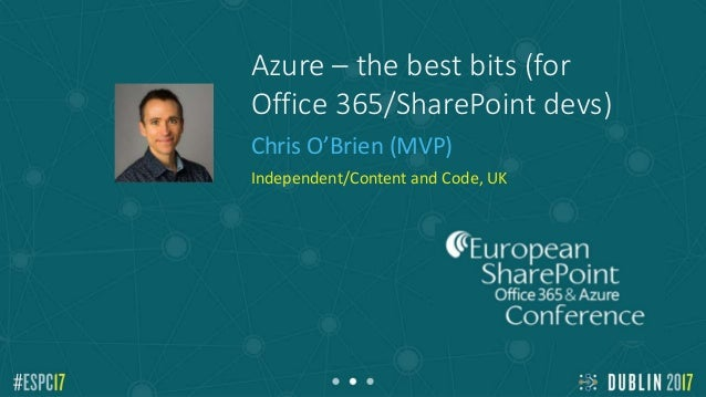 Azure – the best bits (for Office 365/SharePoint devs) Chris O'Brien (MVP) Independent/Content and Code, UK Add Speaker Ph...