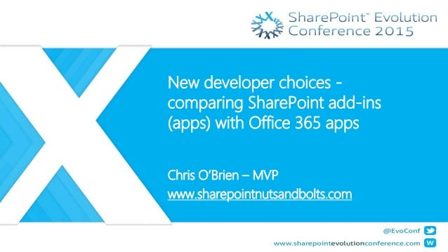 New developer choices - comparing SharePoint add-ins (apps) with Office 365 apps Chris O'Brien – MVP www.sharepointnutsand...