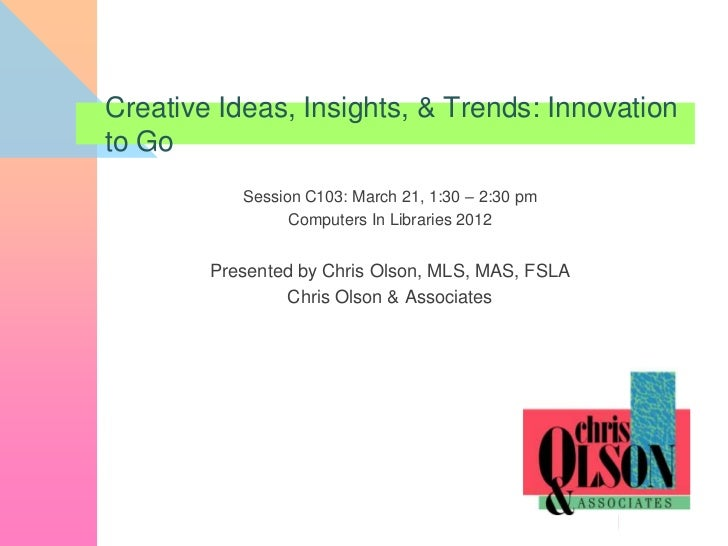 Creative Ideas, Insights, & Trends: Innovationto Go           Session C103: March 21, 1:30 – 2:30 pm                 Compu...