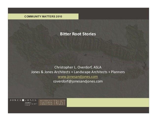 COMMUNITY MATTERS 2010 Bi#erRootStories ChristopherL.Overdorf,ASLA Jones&JonesArchitects+LandscapeArchitects...